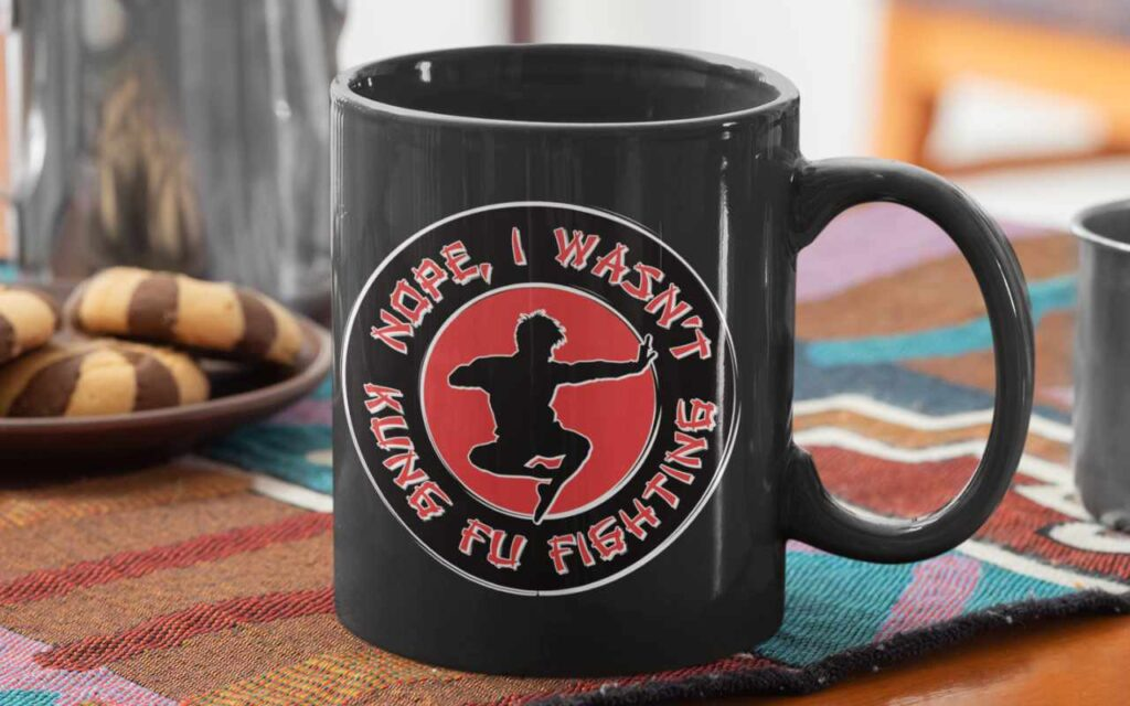 Nope, I wasn't kung fu fighting mug