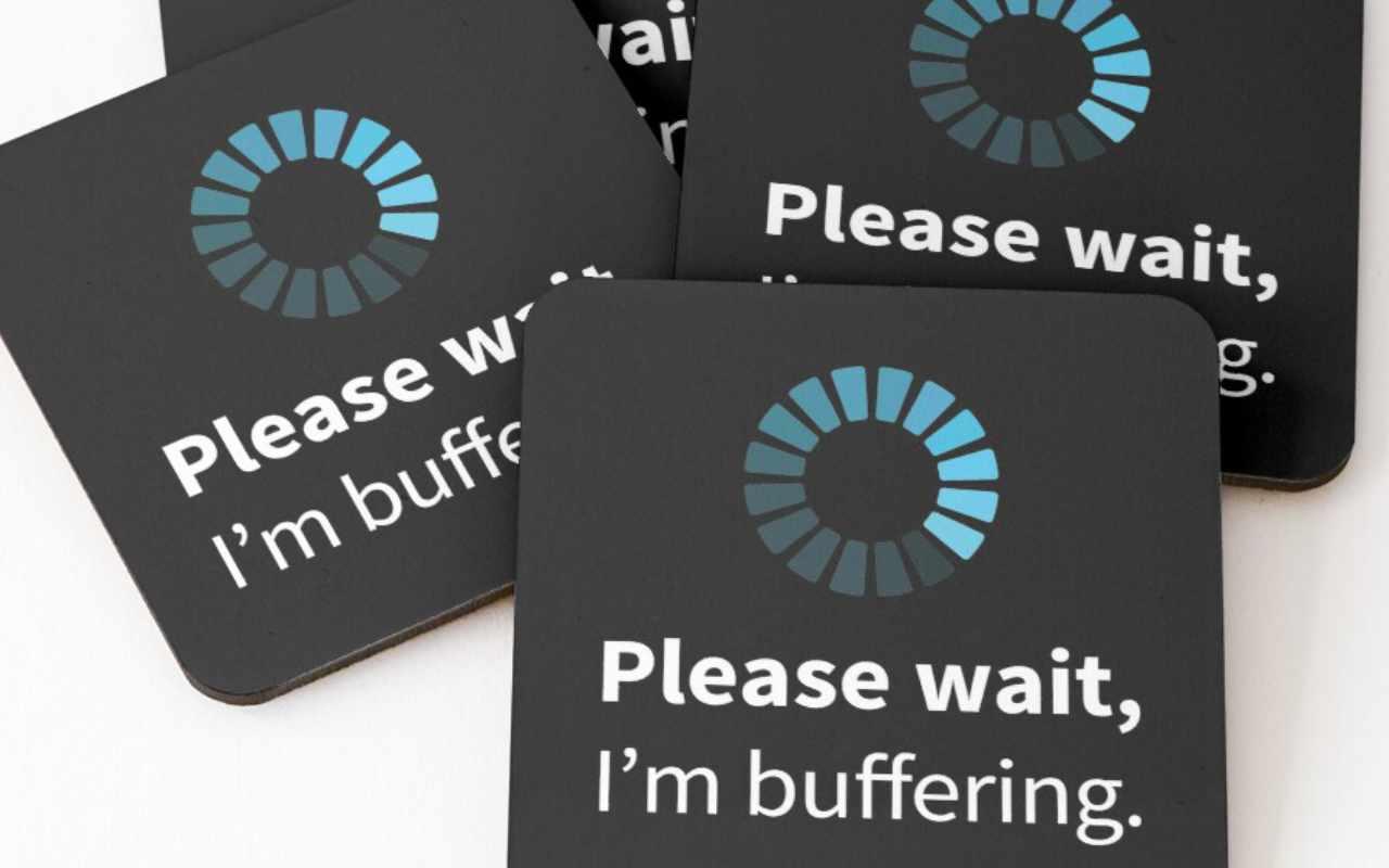 Please wait I'm buffering coasters