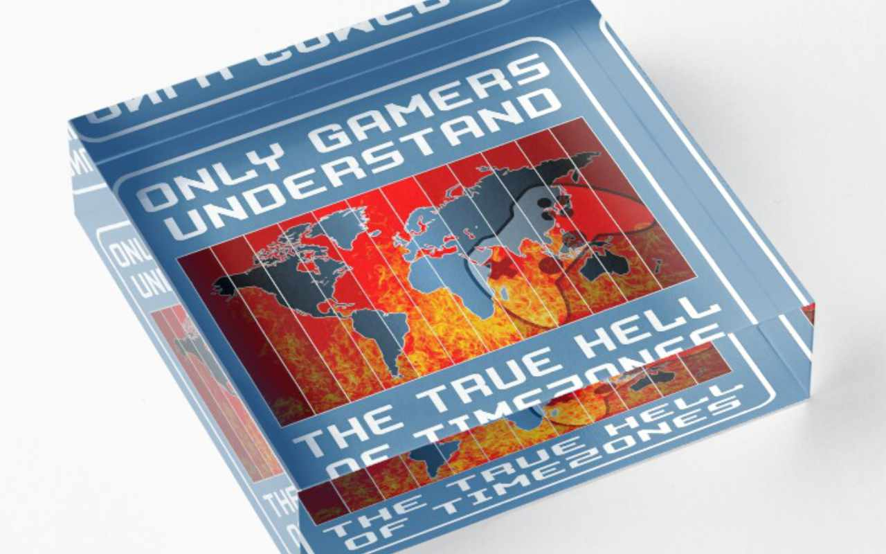 Only gamers understand the true hell of timezones Acrylic Block