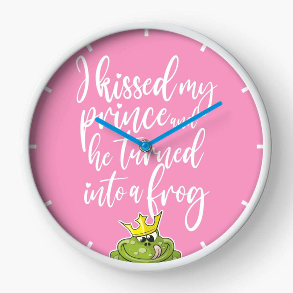 I kissed my prince and he turned into a frog - clock