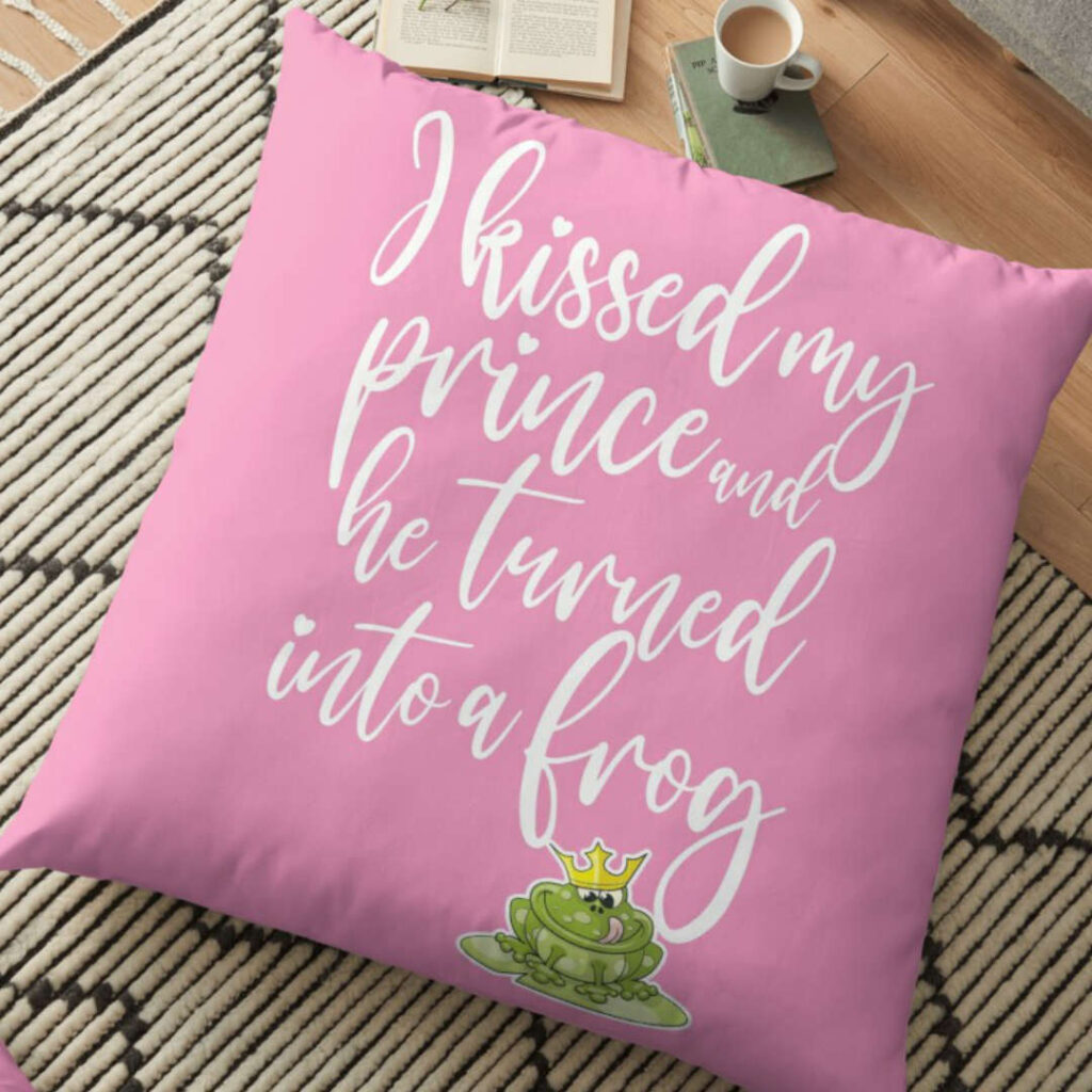 I kissed my prince and he turned into a frog - cushion
