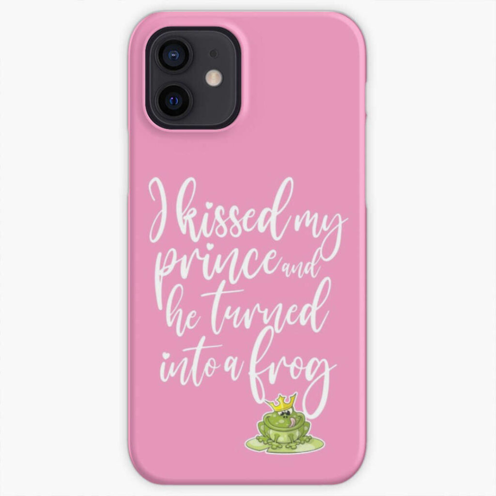 I kissed my prince and he turned into a frog - phone